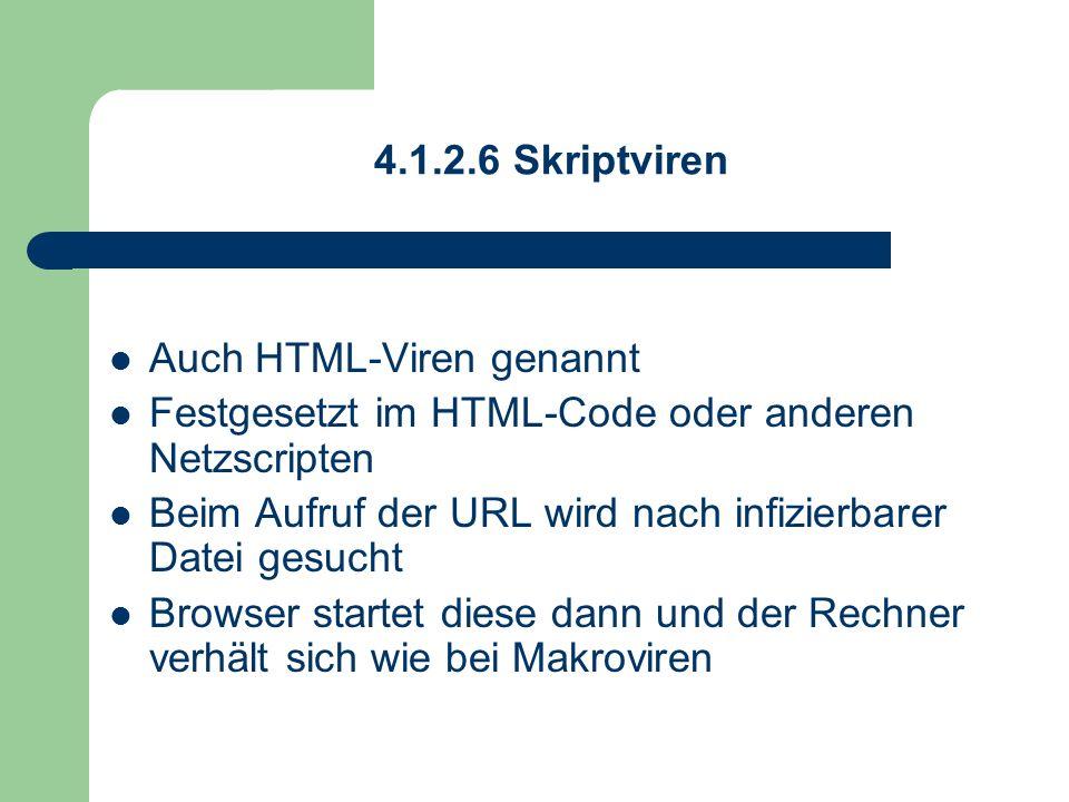 4.1.2.6 Skriptviren Auch HTML-Viren genannt Festgesetzt im HTML-Code oder anderen Netzscripten Beim Aufruf der URL wird nach infizierbarer Datei gesuc