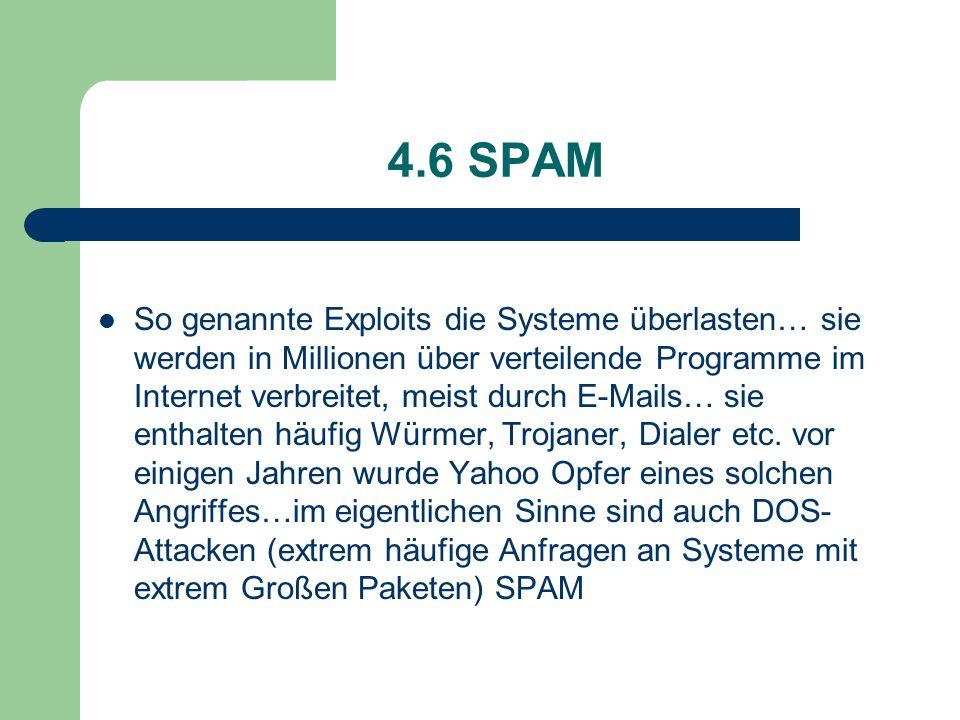 4.6 SPAM So genannte Exploits die Systeme überlasten… sie werden in Millionen über verteilende Programme im Internet verbreitet, meist durch E-Mails…