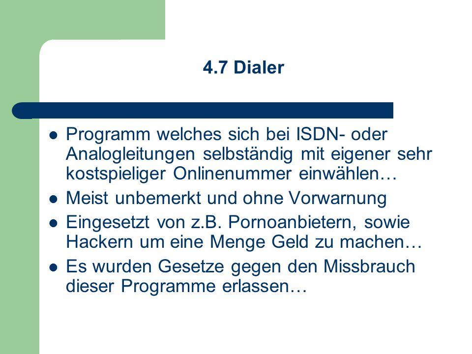 4.7 Dialer Programm welches sich bei ISDN- oder Analogleitungen selbständig mit eigener sehr kostspieliger Onlinenummer einwählen… Meist unbemerkt und