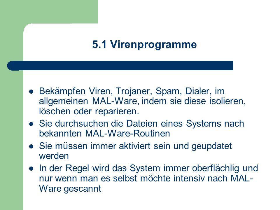 5.1 Virenprogramme Bekämpfen Viren, Trojaner, Spam, Dialer, im allgemeinen MAL-Ware, indem sie diese isolieren, löschen oder reparieren. Sie durchsuch