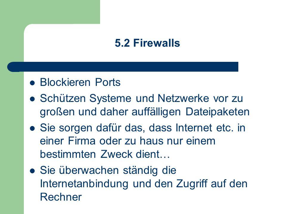 5.2 Firewalls Blockieren Ports Schützen Systeme und Netzwerke vor zu großen und daher auffälligen Dateipaketen Sie sorgen dafür das, dass Internet etc