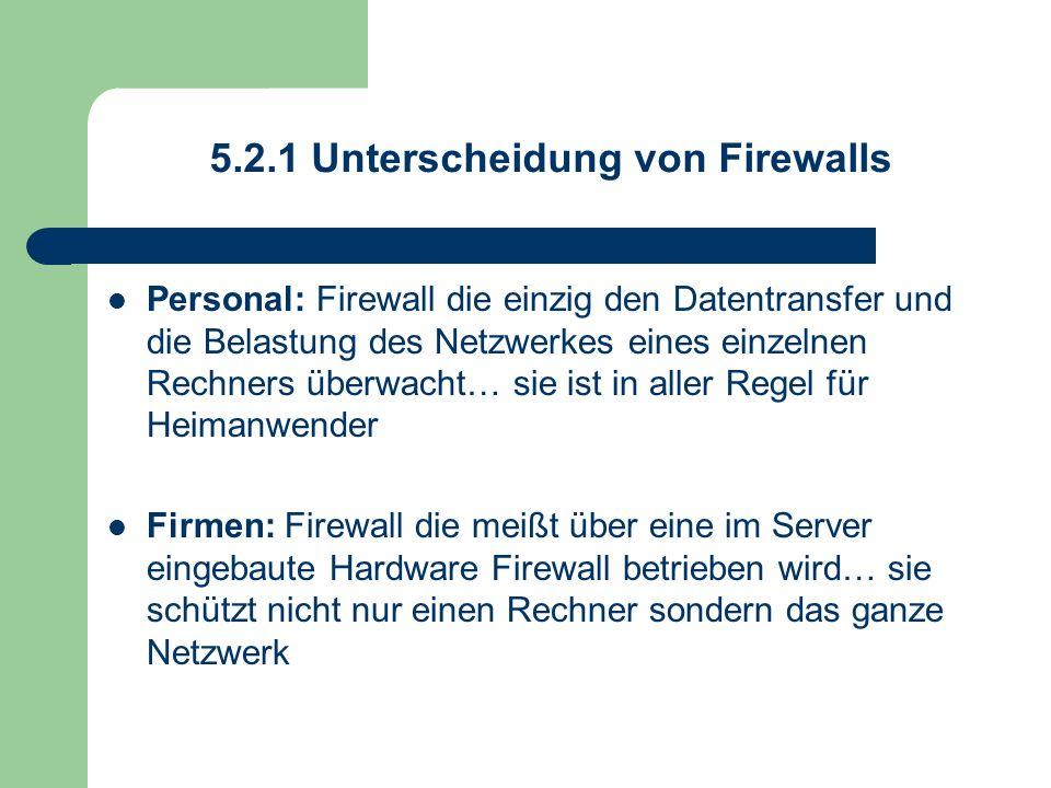 5.2.1 Unterscheidung von Firewalls Personal: Firewall die einzig den Datentransfer und die Belastung des Netzwerkes eines einzelnen Rechners überwacht
