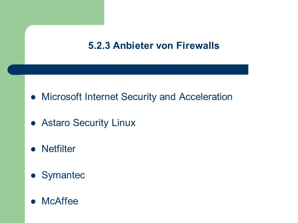 5.2.3 Anbieter von Firewalls Microsoft Internet Security and Acceleration Astaro Security Linux Netfilter Symantec McAffee