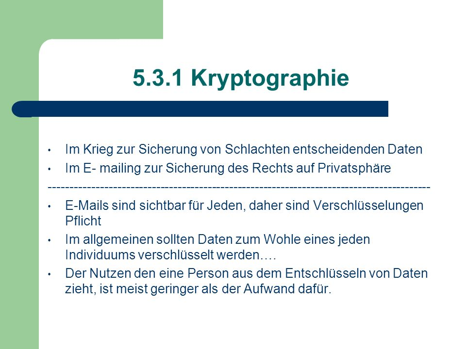 5.3.1 Kryptographie Im Krieg zur Sicherung von Schlachten entscheidenden Daten Im E- mailing zur Sicherung des Rechts auf Privatsphäre ---------------