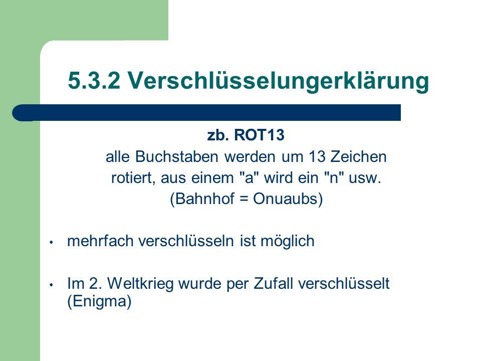 5.3.2 Verschlüsselungerklärung zb. ROT13 alle Buchstaben werden um 13 Zeichen rotiert, aus einem