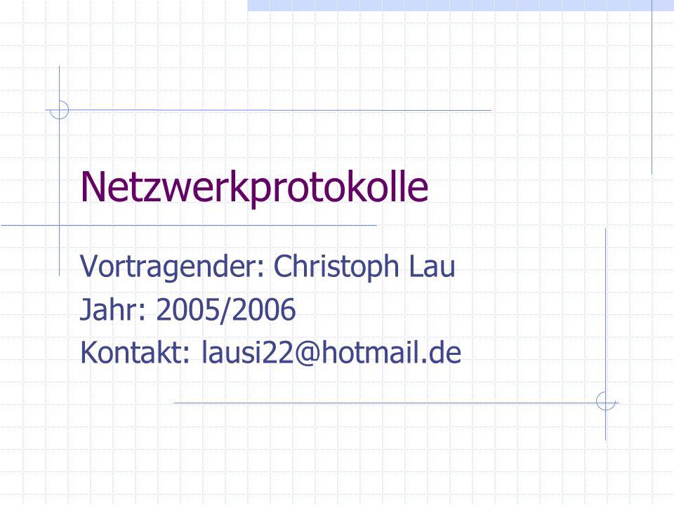 Netzwerkprotokolle Vortragender: Christoph Lau Jahr: 2005/2006 Kontakt: lausi22@hotmail.de