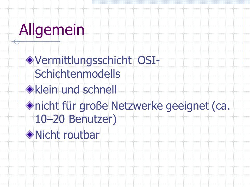 Allgemein Vermittlungsschicht OSI- Schichtenmodells klein und schnell nicht für große Netzwerke geeignet (ca. 10–20 Benutzer) Nicht routbar