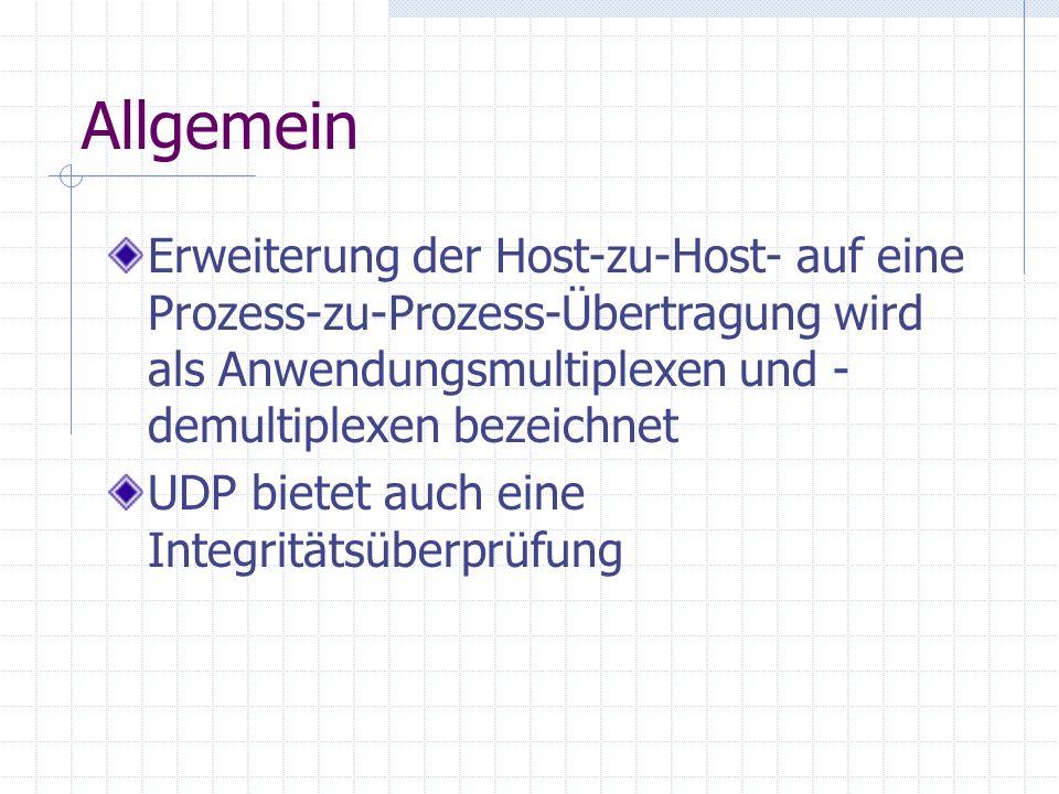 Allgemein Erweiterung der Host-zu-Host- auf eine Prozess-zu-Prozess-Übertragung wird als Anwendungsmultiplexen und - demultiplexen bezeichnet UDP biet