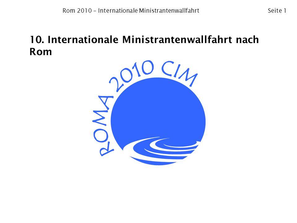 Rom 2010 – Internationale MinistrantenwallfahrtSeite 1 10. Internationale Ministrantenwallfahrt nach Rom