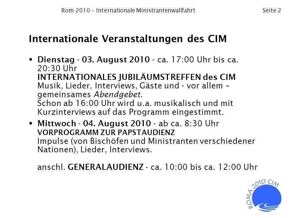 Rom 2010 – Internationale MinistrantenwallfahrtSeite 2 Internationale Veranstaltungen des CIM Dienstag - 03. August 2010 - ca. 17:00 Uhr bis ca. 20:30