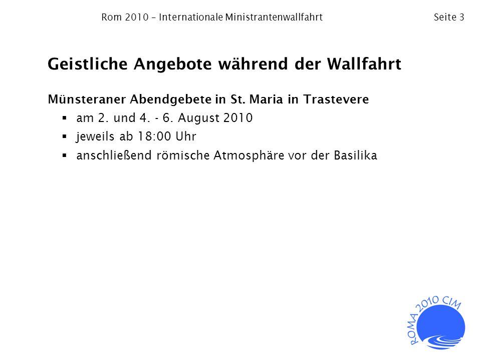 Rom 2010 – Internationale MinistrantenwallfahrtSeite 3 Geistliche Angebote während der Wallfahrt Münsteraner Abendgebete in St. Maria in Trastevere am