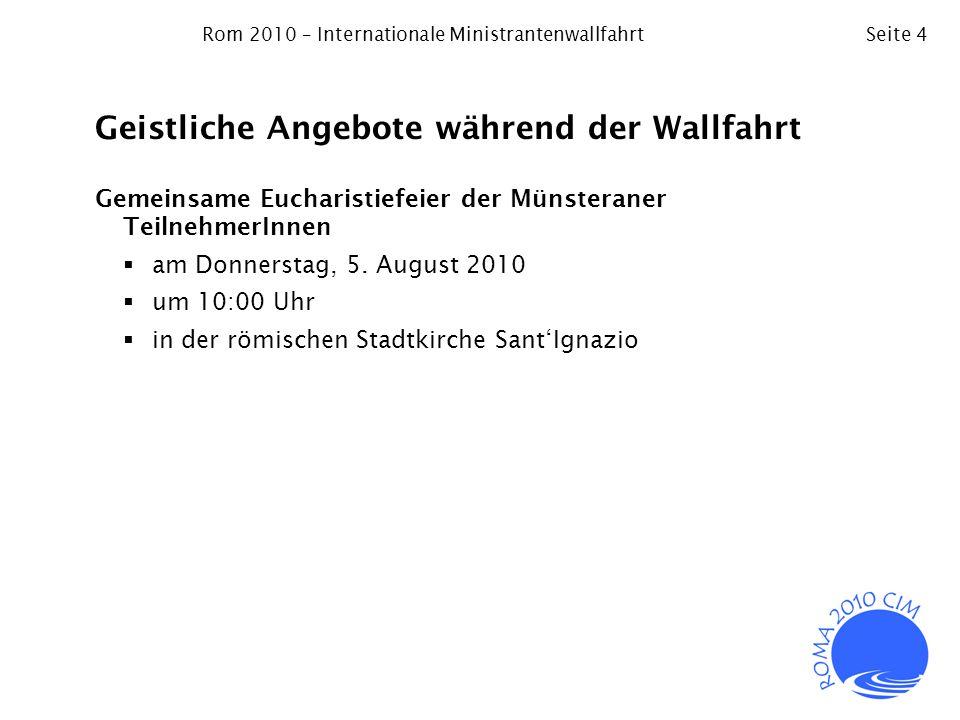Rom 2010 – Internationale MinistrantenwallfahrtSeite 4 Geistliche Angebote während der Wallfahrt Gemeinsame Eucharistiefeier der Münsteraner Teilnehme