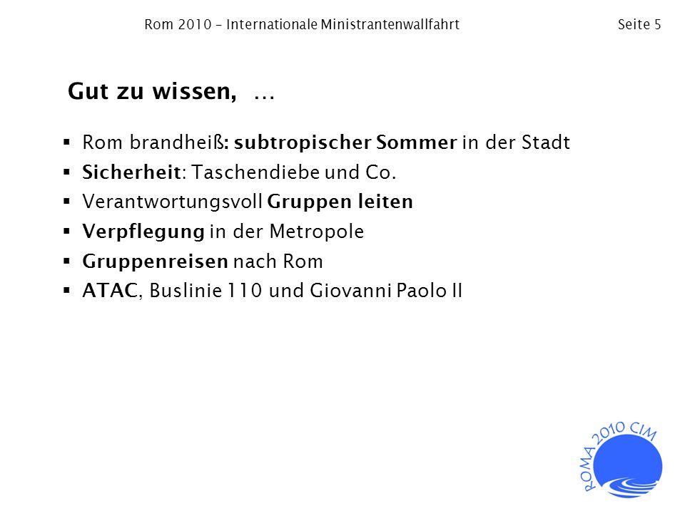 Rom 2010 – Internationale MinistrantenwallfahrtSeite 5 Gut zu wissen, … Rom brandheiß: subtropischer Sommer in der Stadt Sicherheit: Taschendiebe und