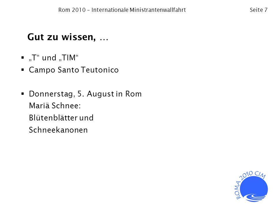 Rom 2010 – Internationale MinistrantenwallfahrtSeite 7 Gut zu wissen, … T und TIM Campo Santo Teutonico Donnerstag, 5. August in Rom Mariä Schnee: Blü