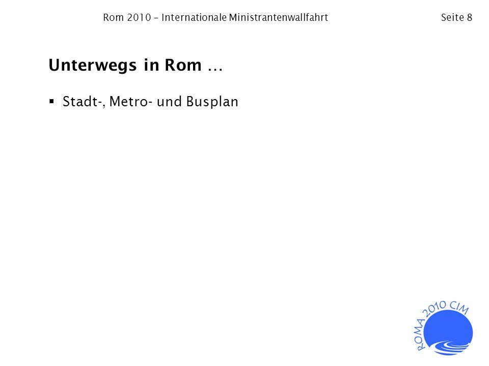 Rom 2010 – Internationale MinistrantenwallfahrtSeite 8 Unterwegs in Rom … Stadt-, Metro- und Busplan