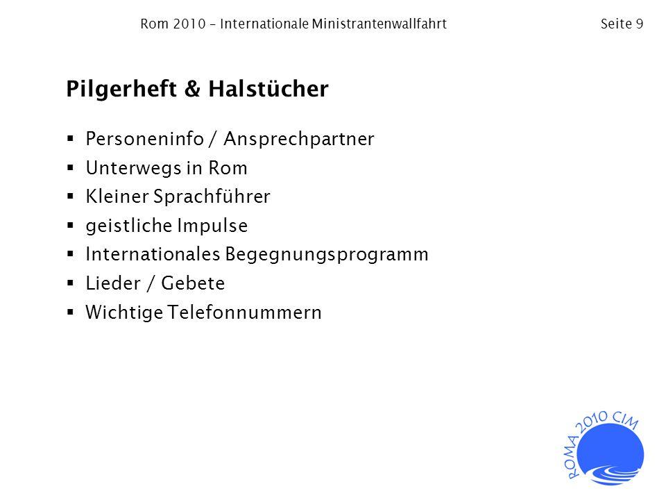 Rom 2010 – Internationale MinistrantenwallfahrtSeite 9 Pilgerheft & Halstücher Personeninfo / Ansprechpartner Unterwegs in Rom Kleiner Sprachführer ge