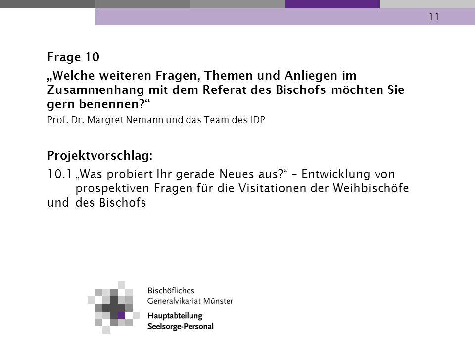 11 Frage 10 Welche weiteren Fragen, Themen und Anliegen im Zusammenhang mit dem Referat des Bischofs möchten Sie gern benennen? Prof. Dr. Margret Nema