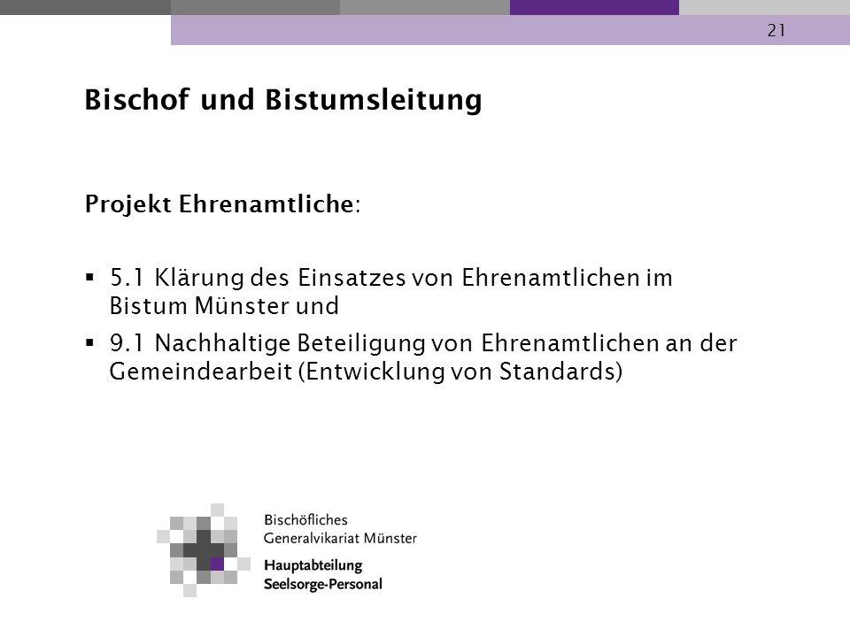 21 Bischof und Bistumsleitung Projekt Ehrenamtliche: 5.1 Klärung des Einsatzes von Ehrenamtlichen im Bistum Münster und 9.1 Nachhaltige Beteiligung vo