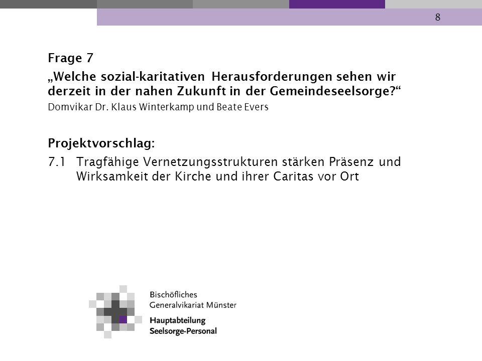 8 Frage 7 Welche sozial-karitativen Herausforderungen sehen wir derzeit in der nahen Zukunft in der Gemeindeseelsorge? Domvikar Dr. Klaus Winterkamp u