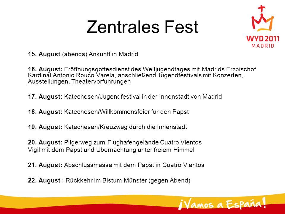 Zentrales Fest 15. August (abends) Ankunft in Madrid 16. August: Eröffnungsgottesdienst des Weltjugendtages mit Madrids Erzbischof Kardinal Antonio Ro