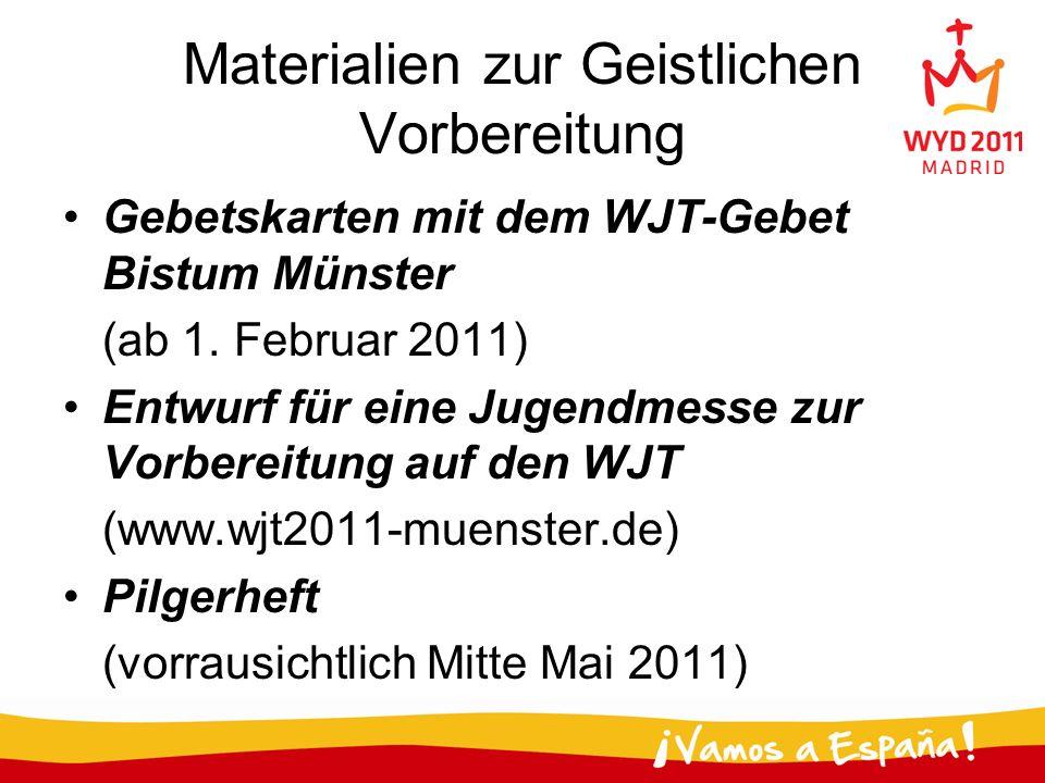 Materialien zur Geistlichen Vorbereitung Gebetskarten mit dem WJT-Gebet Bistum Münster (ab 1. Februar 2011) Entwurf für eine Jugendmesse zur Vorbereit