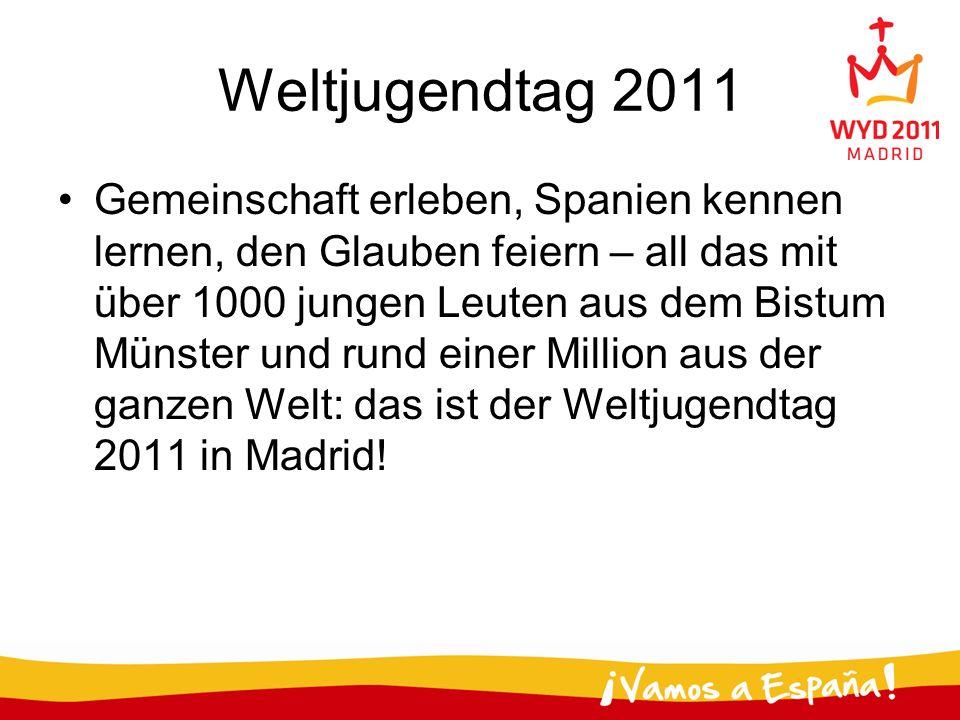 Weltjugendtag 2011 Gemeinschaft erleben, Spanien kennen lernen, den Glauben feiern – all das mit über 1000 jungen Leuten aus dem Bistum Münster und ru