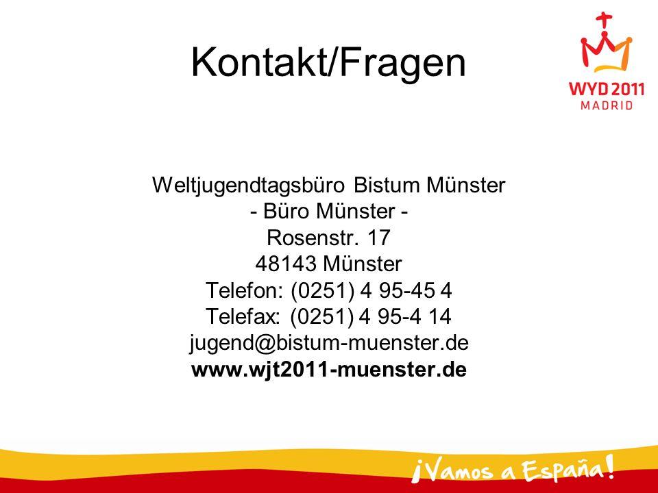 Kontakt/Fragen Weltjugendtagsbüro Bistum Münster - Büro Münster - Rosenstr. 17 48143 Münster Telefon: (0251) 4 95-45 4 Telefax: (0251) 4 95-4 14 jugen
