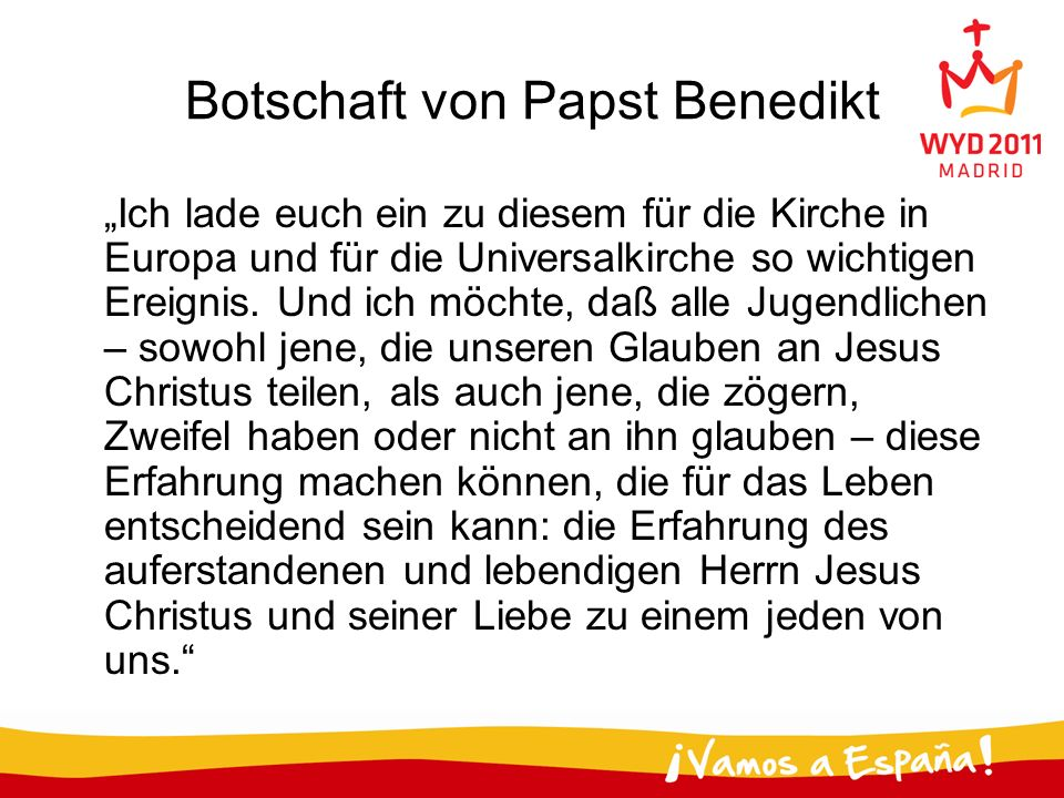 Botschaft von Papst Benedikt Ich lade euch ein zu diesem für die Kirche in Europa und für die Universalkirche so wichtigen Ereignis. Und ich möchte, d