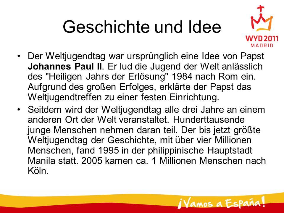 Geschichte und Idee Der Weltjugendtag war ursprünglich eine Idee von Papst Johannes Paul II. Er lud die Jugend der Welt anlässlich des