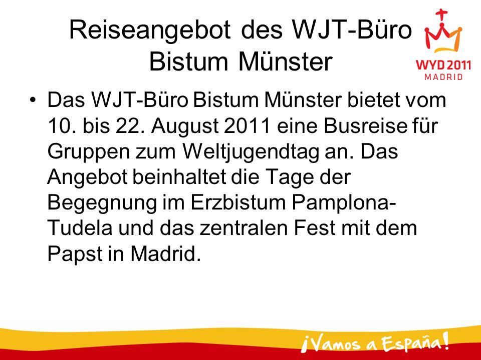 Reiseangebot des WJT-Büro Bistum Münster Das WJT-Büro Bistum Münster bietet vom 10. bis 22. August 2011 eine Busreise für Gruppen zum Weltjugendtag an
