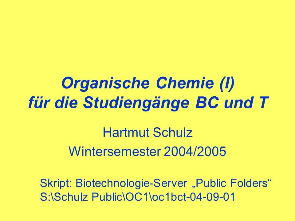 Organische Chemie (I) für die Studiengänge BC und T Hartmut Schulz Wintersemester 2004/2005 Skript: Biotechnologie-Server Public Folders S:\Schulz Public\OC1\oc1bct-04-09-01
