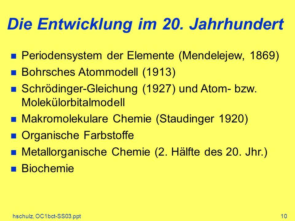 hschulz, OC1bct-SS03.ppt10 Die Entwicklung im 20. Jahrhundert Periodensystem der Elemente (Mendelejew, 1869) Bohrsches Atommodell (1913) Schrödinger-G