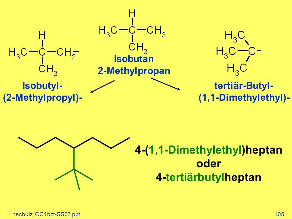hschulz, OC1bct-SS03.ppt105 Isobutan 2-Methylpropan Isobutyl- (2-Methylpropyl)- tertiär-Butyl- (1,1-Dimethylethyl)- 4-(1,1-Dimethylethyl)heptan oder 4-tertiärbutylheptan