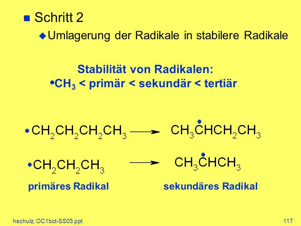 hschulz, OC1bct-SS03.ppt117 Schritt 2 Umlagerung der Radikale in stabilere Radikale Stabilität von Radikalen: CH 3 < primär < sekundär < tertiär primä