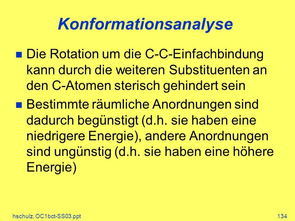 hschulz, OC1bct-SS03.ppt134 Konformationsanalyse Die Rotation um die C-C-Einfachbindung kann durch die weiteren Substituenten an den C-Atomen sterisch gehindert sein Bestimmte räumliche Anordnungen sind dadurch begünstigt (d.h.