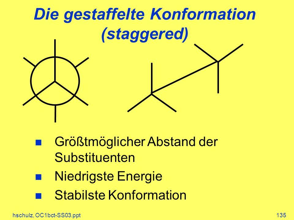 hschulz, OC1bct-SS03.ppt135 Die gestaffelte Konformation (staggered) Größtmöglicher Abstand der Substituenten Niedrigste Energie Stabilste Konformatio