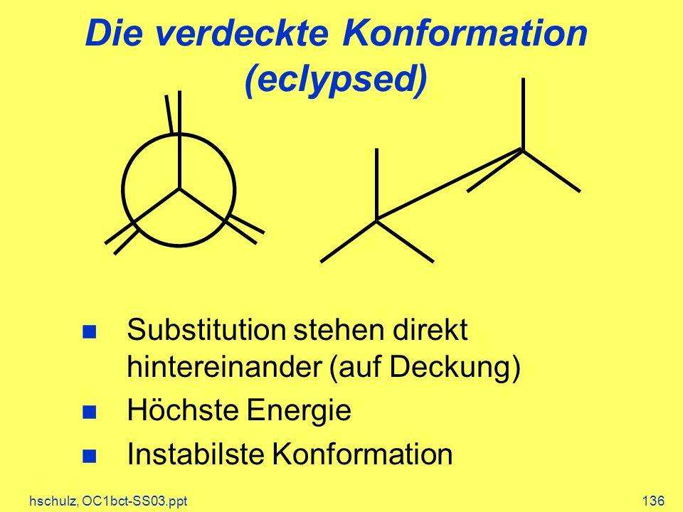 hschulz, OC1bct-SS03.ppt136 Die verdeckte Konformation (eclypsed) Substitution stehen direkt hintereinander (auf Deckung) Höchste Energie Instabilste Konformation