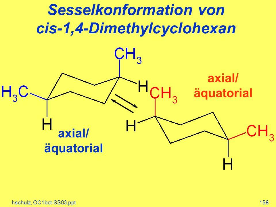 hschulz, OC1bct-SS03.ppt158 Sesselkonformation von cis-1,4-Dimethylcyclohexan axial/ äquatorial axial/ äquatorial