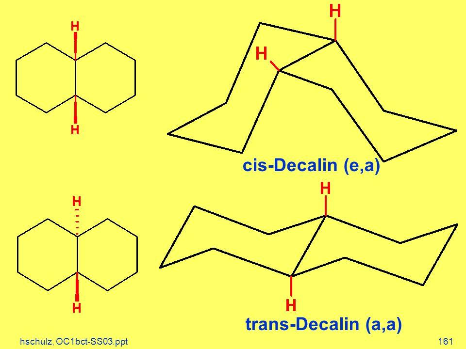 hschulz, OC1bct-SS03.ppt161 cis-Decalin (e,a) trans-Decalin (a,a)