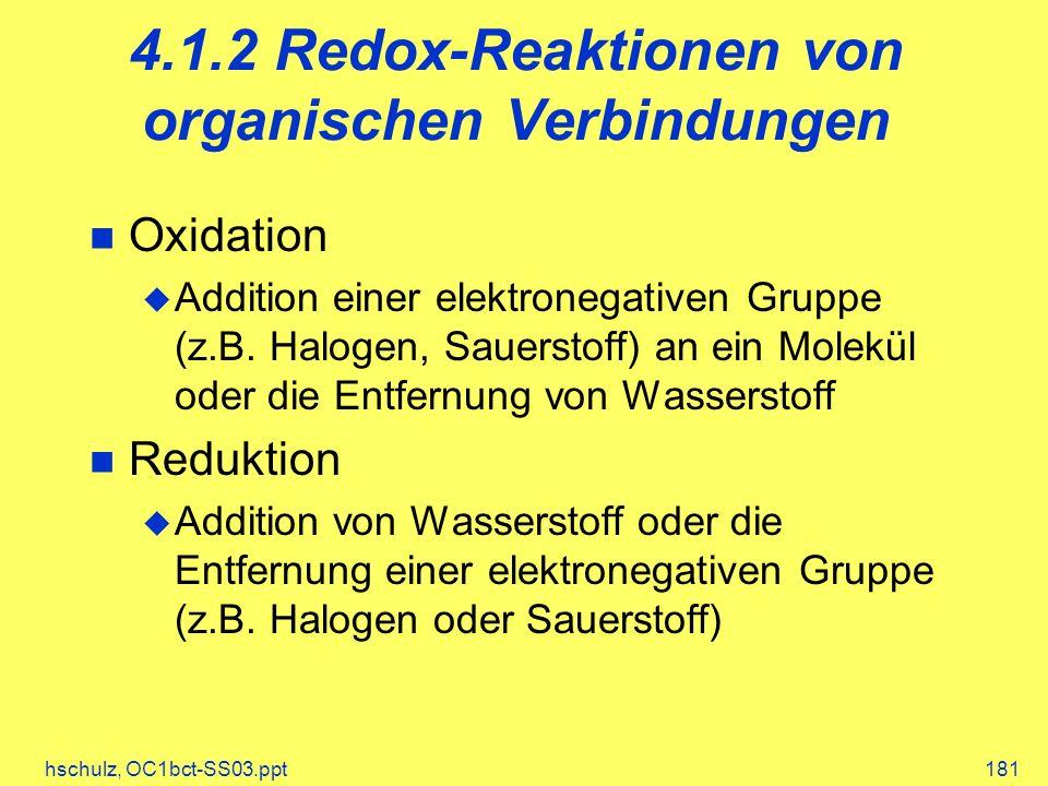hschulz, OC1bct-SS03.ppt181 4.1.2 Redox-Reaktionen von organischen Verbindungen Oxidation Addition einer elektronegativen Gruppe (z.B.