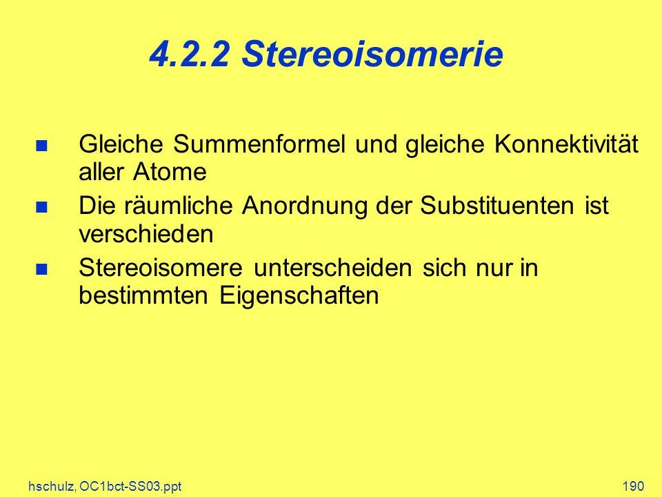 hschulz, OC1bct-SS03.ppt190 4.2.2 Stereoisomerie Gleiche Summenformel und gleiche Konnektivität aller Atome Die räumliche Anordnung der Substituenten