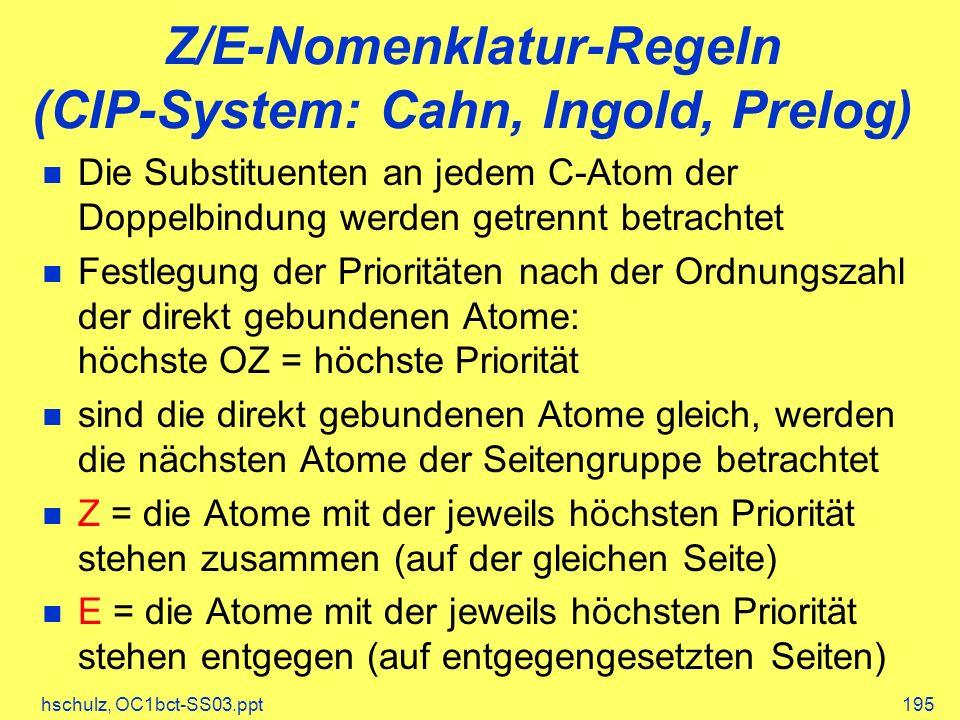hschulz, OC1bct-SS03.ppt195 Z/E-Nomenklatur-Regeln (CIP-System: Cahn, Ingold, Prelog) Die Substituenten an jedem C-Atom der Doppelbindung werden getre