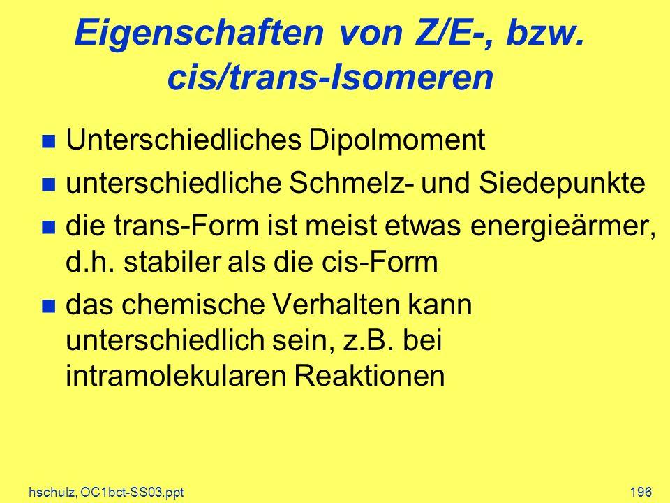 hschulz, OC1bct-SS03.ppt196 Eigenschaften von Z/E-, bzw. cis/trans-Isomeren Unterschiedliches Dipolmoment unterschiedliche Schmelz- und Siedepunkte di