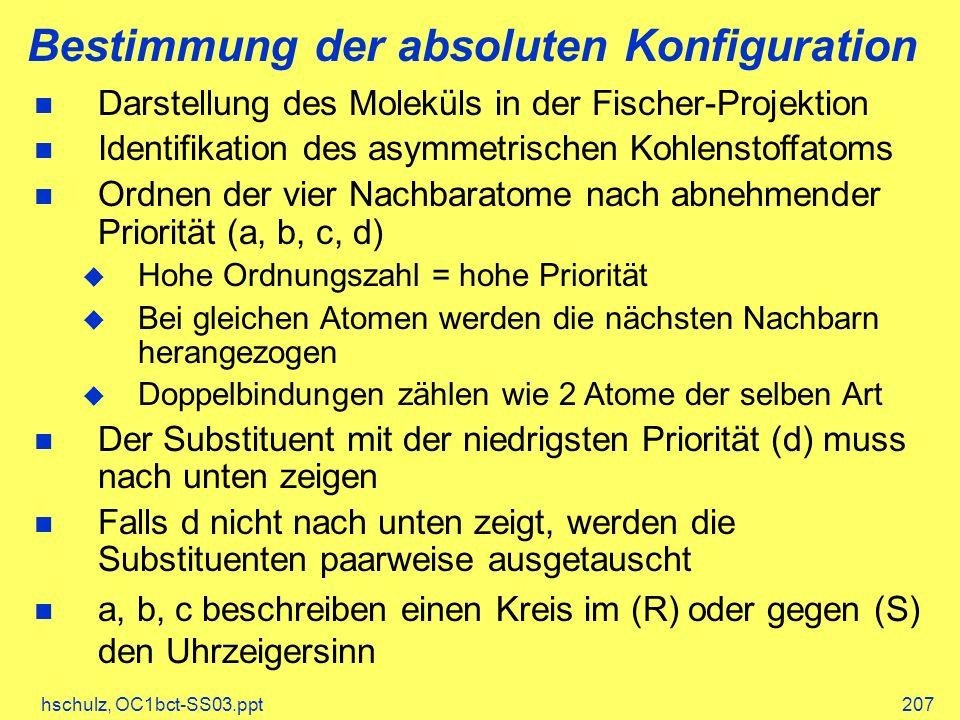 hschulz, OC1bct-SS03.ppt207 Bestimmung der absoluten Konfiguration Darstellung des Moleküls in der Fischer-Projektion Identifikation des asymmetrische