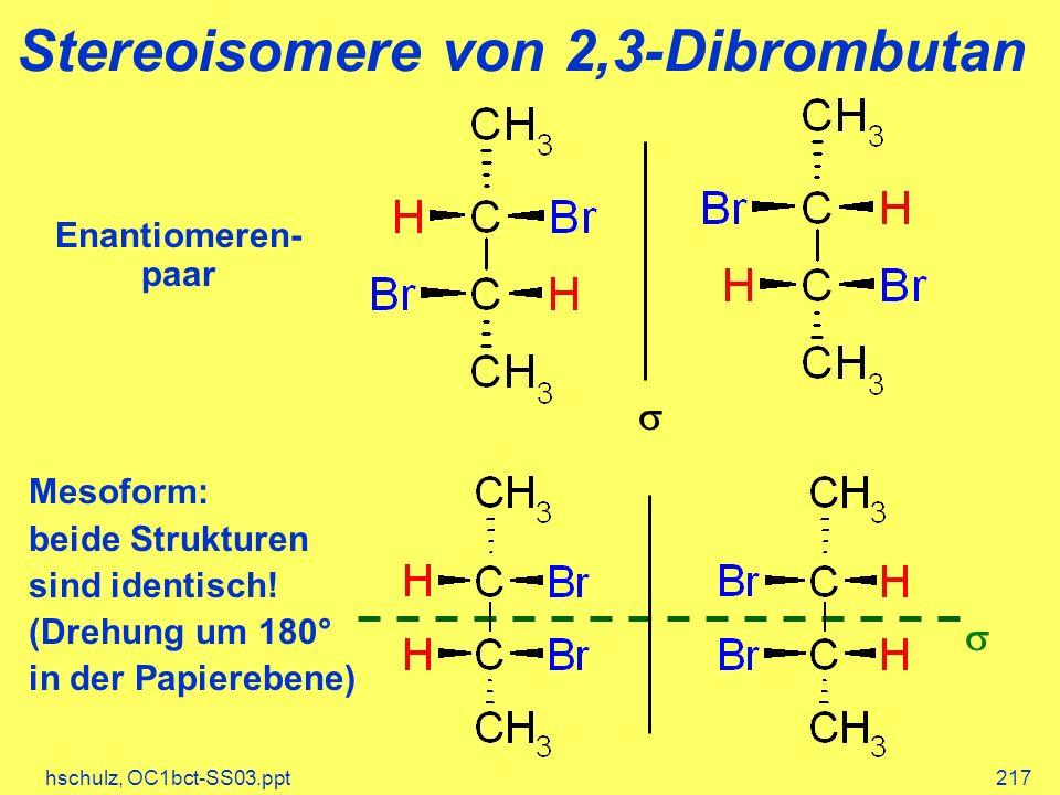 hschulz, OC1bct-SS03.ppt217 Mesoform: beide Strukturen sind identisch! (Drehung um 180° in der Papierebene) Stereoisomere von 2,3-Dibrombutan Enantiom
