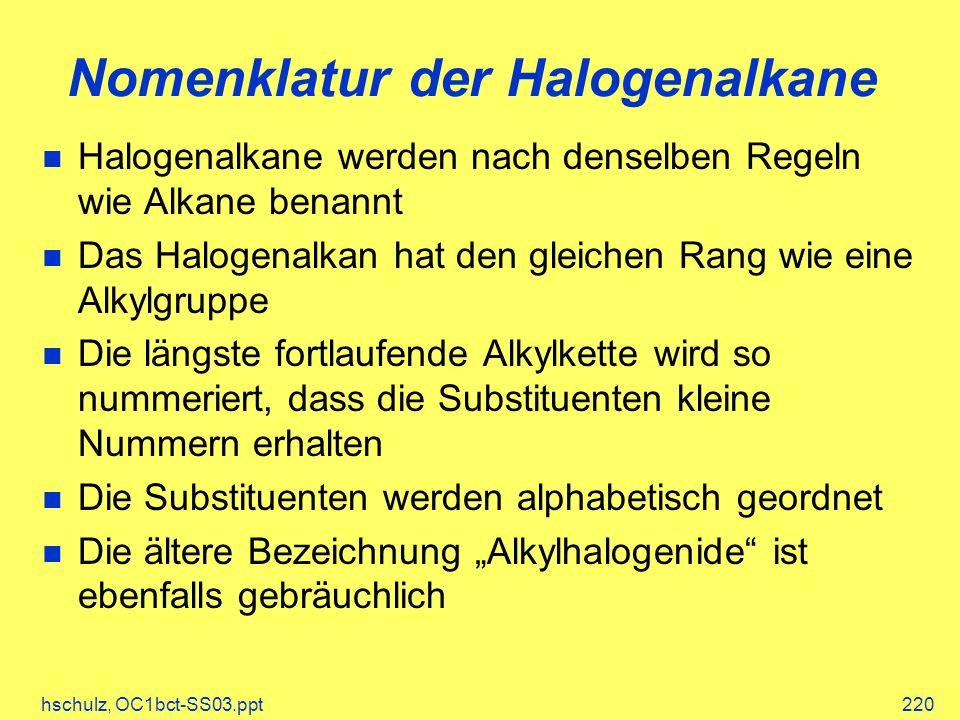 hschulz, OC1bct-SS03.ppt220 Nomenklatur der Halogenalkane Halogenalkane werden nach denselben Regeln wie Alkane benannt Das Halogenalkan hat den gleic