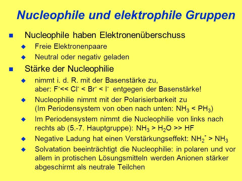 Nucleophile und elektrophile Gruppen Nucleophile haben Elektronenüberschuss Freie Elektronenpaare Neutral oder negativ geladen Stärke der Nucleophilie