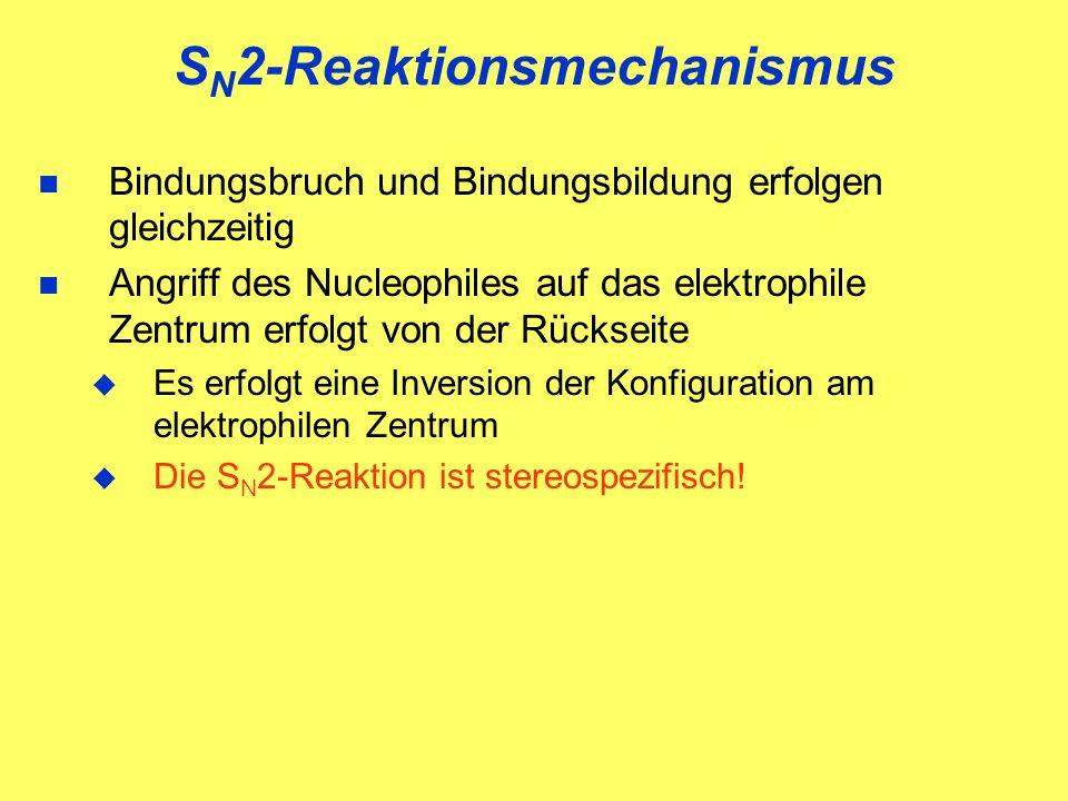 S N 2-Reaktionsmechanismus Bindungsbruch und Bindungsbildung erfolgen gleichzeitig Angriff des Nucleophiles auf das elektrophile Zentrum erfolgt von der Rückseite Es erfolgt eine Inversion der Konfiguration am elektrophilen Zentrum Die S N 2-Reaktion ist stereospezifisch!