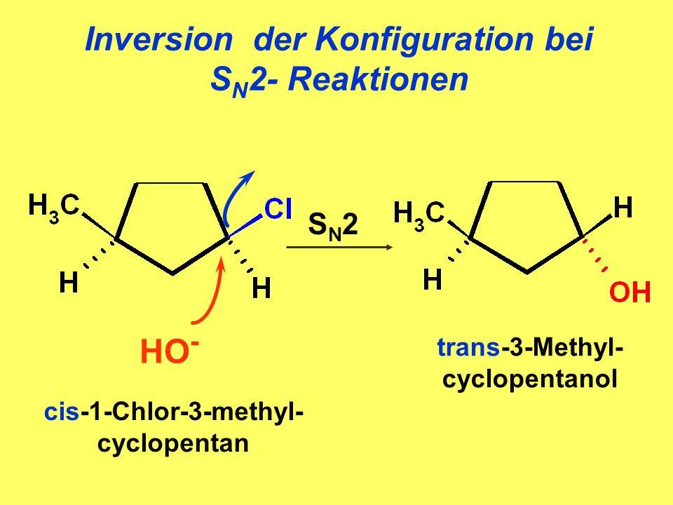 Inversion der Konfiguration bei S N 2- Reaktionen HO - SN2SN2 cis-1-Chlor-3-methyl- cyclopentan trans-3-Methyl- cyclopentanol