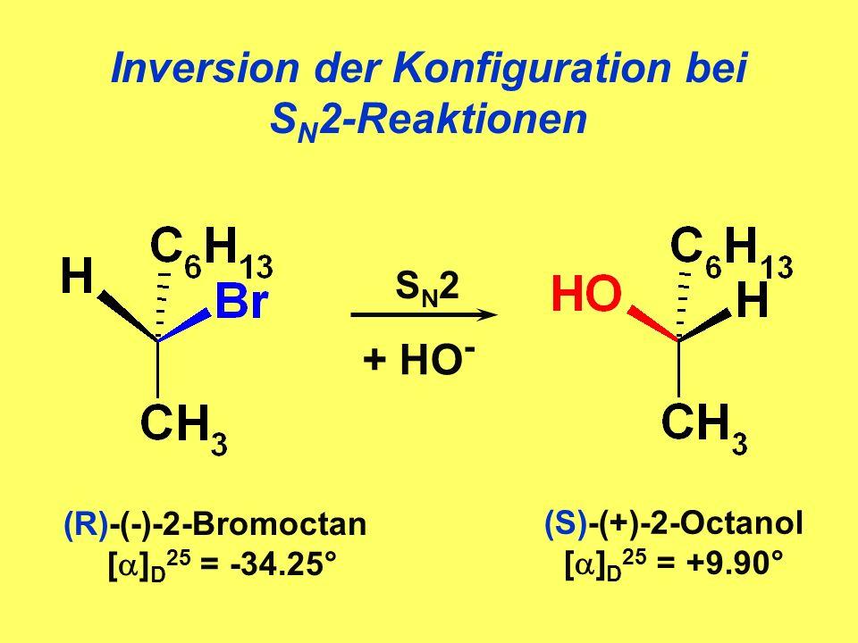 Inversion der Konfiguration bei S N 2-Reaktionen + HO - SN2SN2 (R)-(-)-2-Bromoctan [ ] D 25 = -34.25° (S)-(+)-2-Octanol [ ] D 25 = +9.90°